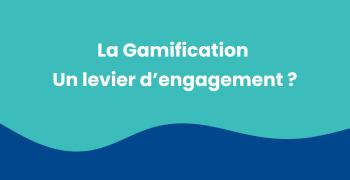 En quoi la Gamification est un levier engagement pour vos collaborateurs ?
