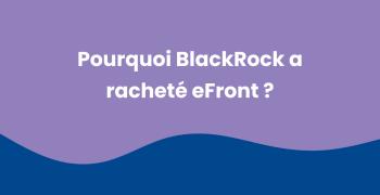 Blackrock eFront Acquisition, comment cela s'est articulé ?