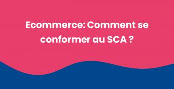 Strong Customer Authentification France, Quels enjeux pour le E-commerce ?