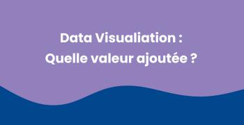 DataViz Big Data : une puissante valeur ajoutée