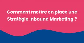 Inbound Marketing Strategie : Enjeux et méthodologie