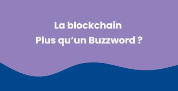 La Blockchain : Bien plus qu'un buzzword